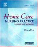 Home Care Nursing Practice : Concepts and Application, Rice, Robyn, 0323030726