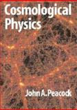 Cosmological Physics, Peacock, John A., 052141072X