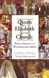 Queen Elizabeth II and Her Church : Royal Service at Westminster Abbey, Hall, John, 1441120726