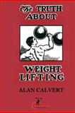 The Truth about Weight Lifting, Alan Calvert, 1466420723