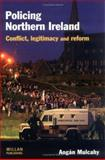 Policing Northern Ireland : Legitimacy, Reform and Social Conflict, Mulcahy, Aogán, 1843920727