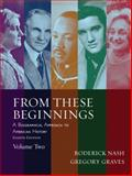 From These Beginnings Vol. 2 : A Biographical Approach to American History, Nash, Roderick and Graves, Gregory, 0205520723