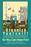 Organize Yourself!, Robin Lee Venturelli and London Alexandra Venturelli, 0595450725