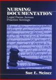 Nursing Documentation : Legal Focus Across Practice Settings, Meiner, Sue, 0761910727