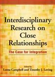 Interdisciplinary Research on Close Relationships : The Case for Integration, Lorne Campbell, 1433810727