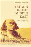 Britain in the Middle East : 1619-1971, Harrison, Robert T., 1472590724