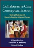 Collaborative Case Conceptualization : Working Effectively with Clients in Cognitive-Behavioral Therapy, Kuyken, Willem and Padesky, Christine A., 1606230727