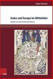 Asien und Europa Im Mittelalter : Studien Zur Geschichte des Reisens, Reichert, Folker, 3525300727