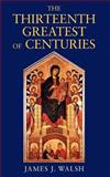 The Thirteenth, Greatest of Centuries, Walsh, James J., 0979660726