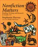 Nonfiction Matters : Reading, Writing, and Research in Grades 3-8, Harvey, Stephanie, 1571100725