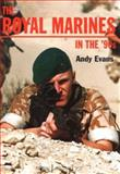 The Royal Marines in the 90's : Europa Militaria, Evans, Andy, 1859150721