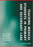 Teaching Medical Students in Primary and Secondary Care : A Resource Book, Hartley, Sarah and Gill, Deborah, 0198510721