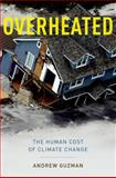 Overheated : The Human Cost of Climate Change, Guzman, Andrew T., 0199360723