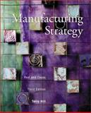Manufacturing Strategy : Text and Cases, Hill, Terry J., 0256230722