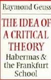 The Idea of a Critical Theory : Habermas and the Frankfurt School, Geuss, Raymond, 0521240727