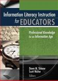 Information Literacy for Educators : Professional Knowledge for an Information Age, , 0789020726
