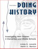 Doing History : Investigating with Children in Elementary and Middle Schools, Levstik, Linda S. and Barton, Keith C., 0805850724