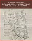 The Development of Law and Legal Institutions among the Cherokees, Ballenger, Thomas Lee, 098269072X