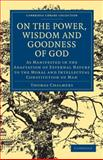 On the Power, Wisdom and Goodness of God as Manifested in the Adaptation of External Nature to the Moral and Intellectual Constitution of Man: Volume 1, Chalmers, Thomas, 110800072X