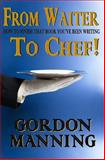 From Waiter to Chef!, Gordon Manning, 1442180722
