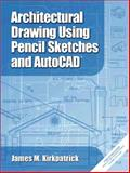 Architectural Drawing with Pencil Sketches and AutoCAD 2002, Kirkpatrick, James M., 0130940720
