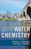 Water Chemistry : An Introduction to the Chemistry of Natural and Engineered Aquatic Systems, Brezonik, Patrick L. and Arnold, William A., 0199730725