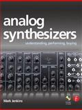 Analog Synthesizers : Understanding, Performing, Buying - From the Legacy of Moog to Software Synthesis, Jenkins, Mark, 0240520726