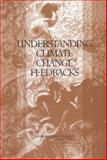 Understanding Climate Change Feedbacks, Panel on Climate Change Feedbacks, Climate Research Committee, Board on Atmospheric Sciences and Climate, Division on Earth and Life Studies, National Research Council, 0309090725