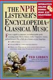 The NPR Listener's Encyclopedia of Classical Music, Ted Libbey, 0761120726