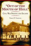 Out of the Mouth of Hell : Civil War Prisons and Escapes, Casstevens, Frances H., 0786420723