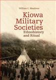 Kiowa Military Societies : Ethnohistory and Ritual, Meadows, William C., 0806140720