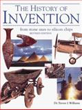 The History of Invention : From Stone Axes to Silicon Chips, Williams, Trevor I., 0816040729