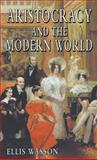 Aristocracy and the Modern World, Wasson, Ellis, 140394072X