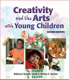 Creativity and the Arts with Young Children, Isbell, Rebecca T. and Raines, Shirley C., 1418030724