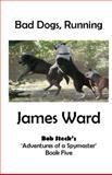 Bad Dogs, Running, James Ward, 147010072X