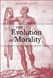The Evolution of Morality, Joyce, Richard, 0262600722