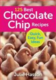 125 Best Chocolate Chip Recipes, Julie Hasson, 0778800725