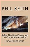 Sales: the Best Damn Job in Corporate America, Phil Keith, 1438200722