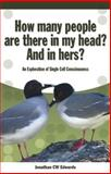 How Many People Are There in My Head? and in Hers? : An Exploration of Single Cell Consciousness, Edwards, Jonathan C. W., 1845400720