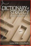 Dictionary of Strategy : Strategic Management A-Z, Kelly, Louise and Booth, Chris, 0761930736