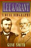 Lee and Grant : A Dual Biography, Smith, Gene, 0883940736