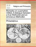 Remarks on a Pamphlet, Intitled, a Dialogue Between a True Methodist and an Erroneous Methodist, Philadelphus, 1170010733