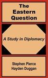 The Eastern Question : A Study in Diplomacy, Hayden-Duggan, Stephen Pierce, 1410200736