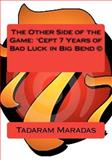 The Other Side of the Game: 'Cept 7 Years of Bad Luck in Big Bend (c), Tadaram Maradas, 1477490736