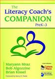 The Literacy Coach's Companion, PreK-3, Mraz, Maryann and Kissel, Brian, 1412960738
