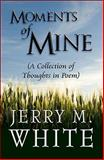 Moments of Mine, Jerry M. White, 161546073X