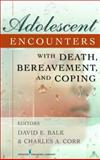 Adolescent Encounters with Death, Bereavement, and Coping, Balk, David E. and Corr, Charles A., 0826110738