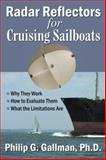 Radar Reflectors for Cruising Sailboats : Why They Work, How to Evaluate Them, and What the Limitations Are, Gallman, Philip, 1930580738