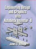 Engineering Design and Graphics with AutoDesk Inventor 8, Bethune, James D., 0131190733