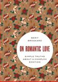On Romantic Love : Simple Truths about a Complex Emotion, Brogaard, Berit, 0199370737